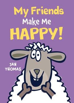 My friends make me happy! - Jan Thomas