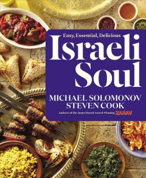 Israeli Soul : Easy, Essential, Delicious - Michael; Cook Solomonov
