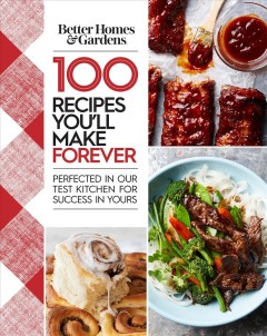 100 recipes you'll make forever : perfected in our test kitchen for success in yours
