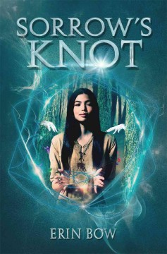 Sorrow's knot (Ages 13+) - Erin Bow