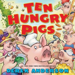Ten hungry pigs : an epic lunch adventure - Derek Anderson