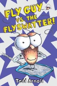 Fly Guy vs. the flyswatter! - Tedd Arnold
