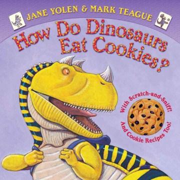 How do dinosaurs eat cookies? - Jane Yolen