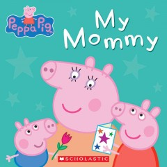 Peppa Pig : my mommy.