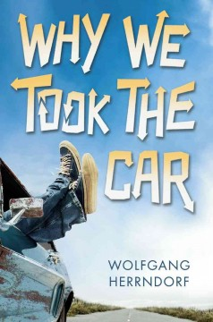 Why we took the car (Ages 14+) - Wolfgang Herrndorf
