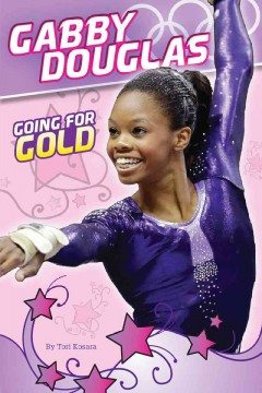 Gabby Douglas : going for gold - Tori Kosara