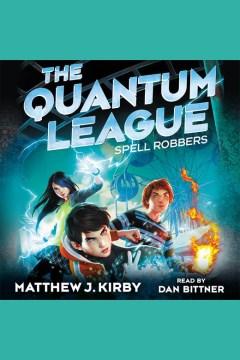 Spell robbers : Quantum League Series, Book 1. Matthew J Kirby. - Matthew J Kirby