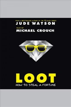 Loot : How to Steal a Fortune. Jude Watson. - Jude Watson