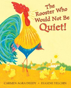 The rooster who would not be quiet! - Carmen Agra Deedy