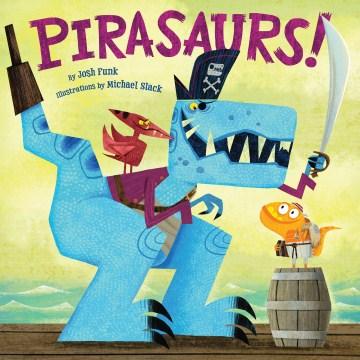 Pirasaurs! - Josh Funk