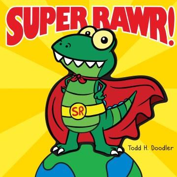 Super Rawr! - Todd H Doodler