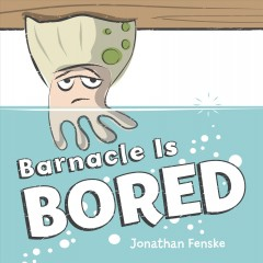Barnacle is bored - Jonathan Fenske