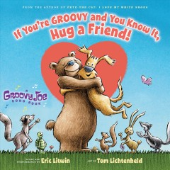 If you're groovy and you know it, hug a friend! - Eric Litwin