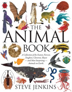 The animal book : a collection of the fastest, fiercest, toughest, cleverest, shyest--and most surprising--animals on earth / Steve Jenkins - Steve Jenkins
