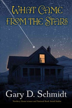 What came from the stars (Ages 10-14) - Gary D Schmidt