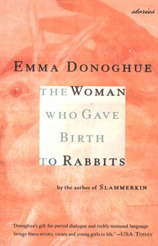 The woman who gave birth to rabbits : stories - Emma Donoghue