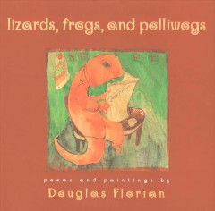 Lizards, frogs, and polliwogs : poems and paintings - Douglas Florian