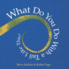 What do you do with a tail like this? - Steve Jenkins