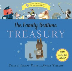 The family bedtime treasury : tales for sleepy times and sweet dreams