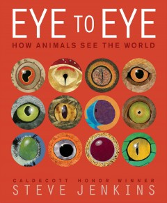 Eye to eye : how animals see the world - Steve Jenkins