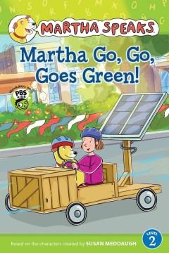 Martha speaks : Martha go, go, goes green! - Karen (Karen J.) Barss