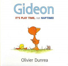 Gideon : it's play time, not naptime! - Olivier Dunrea