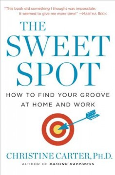 Sweet Spot : How to Find Your Groove at Home and Work - Christine Carter