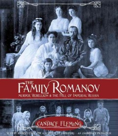 Family Romanov : Murder, Rebellion, & the Fall of Imperial Russia - Candace; Farr Fleming