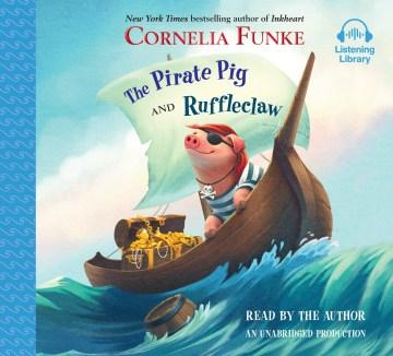 The pirate pig ; and, Ruffleclaw - Cornelia Caroline Funke