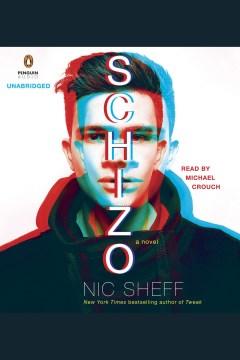 Schizo : A Novel. Nic Sheff. - Nic Sheff
