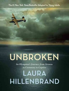 Unbroken : An Olympian's Journey from Airman to Castaway to Captive; the Young Adult Adaptation - Laura Hillenbrand