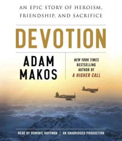 Devotion : an epic story of heroism, friendship and sacrifice - Adam Makos