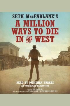 A million ways to die in the West : a novel - Seth MacFarlane