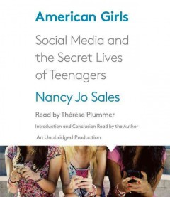 American girls : social media and the secret lives of teenagers - Nancy Jo Sales