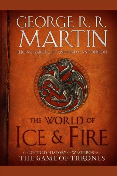 The world of ice & fire : The Untold History of Westeros and the Game of Thrones. George R.R Martin. - George R.R Martin