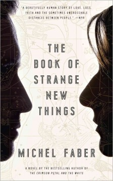 The Book of Strange New Things A Novel - Michel Faber