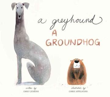 A greyhound, a groundhog - Emily Jenkins