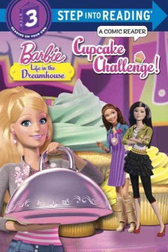 Barbie, life in the dreamhouse : Cupcake challenge : a comic reader - Mary Tillworth