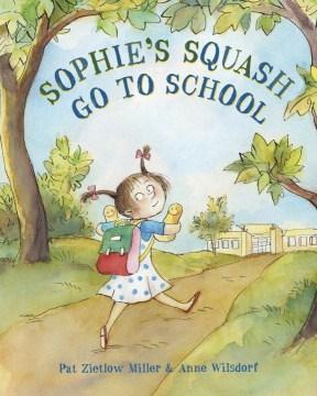 Sophie's squash go to school - Pat Zietlow Miller