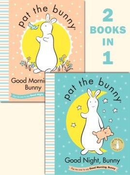 Pat the bunny : Good night, bunny ; Good morning, bunny.