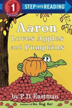 Aaron loves apples and pumpkins - P. D. (Philip D.) Eastman