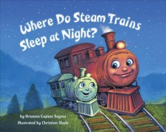 Where do steam trains sleep at night? - Brianna Caplan Sayres