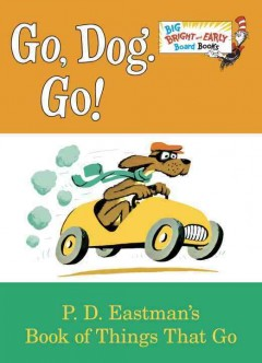 Go, dog, go! : P.D. Eastman's book of things that go. - P. D. (Philip D.) Eastman