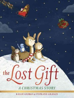 The lost gift : a Christmas story - Kallie George