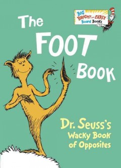 The foot book : Dr. Suess's wacky book of opposites - Dr Seuss