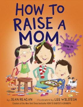 How to raise a mom - Jean Reagan