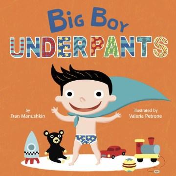 Big boy underpants - Fran Manushkin