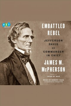 Embattled rebel : Jefferson Davis as commander in chief - James M McPherson