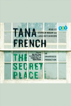 The secret place : Rob Ryan and Cassie Maddox Series, Book 5. Tana French. - Tana French