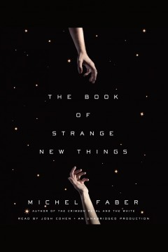 The book of strange new things : a novel - Michel Faber